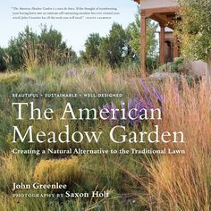 The American Meadow Garden: Creating a Natural Alternative to the Traditional Lawn