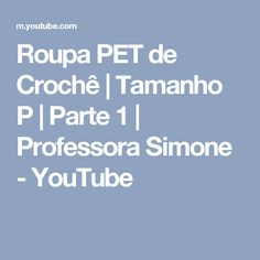Roupa PET de Crochê | Tamanho P | Parte 1 | Professora Simone - YouTube Youtube, 1, Outfits, Tejidos, Lugares, Lets Go, Youtubers, Youtube Movies