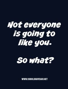Some people just won't like you. Snappy Comebacks, Good Comebacks, Negative Thoughts, Good Thoughts, Do You Really, Like You, Hard Truth, Meeting Someone, Difficult People