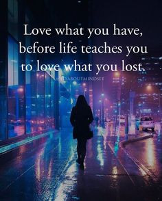 Love what you have, before life teaches you to love what you lost love positive quotes quote life quotes about love You Lost Me Quotes, Losing You Quotes, Lost Myself Quotes, Missing You Quotes For Him, Daughter Quotes, Mother Quotes, Simple Love Quotes, Country Music Quotes, Heartbroken Quotes