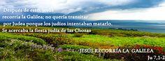 EVANGELIO DE JUAN: JESÚS RECORRÍA LA GALILEA Ju 7,1-2
