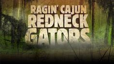 Ragin' Cajun Redeck Gators ----with cast members identified as members of a family posse or clan, no one name I recognize...I don't even care - the name says it all.  Words fail