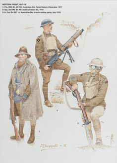 Australia; Western Front 1917-18. 5th Aus.Divn, 29th Bn AIF, Private,Ypres Salient, December '17. 2nd Aus.Divn.2nd MG Bn AIF, Sergeant, 1918 &  1st Aus. Divn. 2nd Bn AIF, Trench Raiding Party July 1918 by Mark Chappell. OSprey Men-at- Arms
