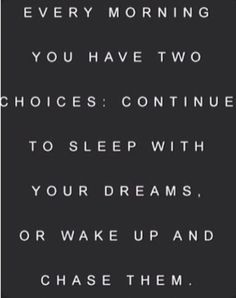 Wake up with ambition and chase those dreams!