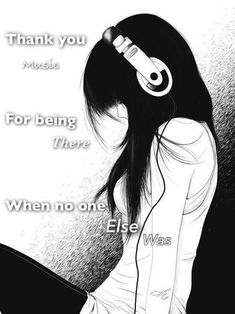 Music is always there for me