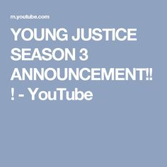 YOUNG JUSTICE SEASON 3 ANNOUNCEMENT!!! - YouTube