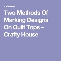 Two Methods Of Marking Designs On Quilt Tops – Crafty House