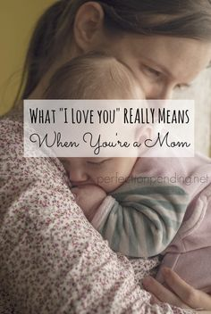 What I love You Really Means When You're a Mom
