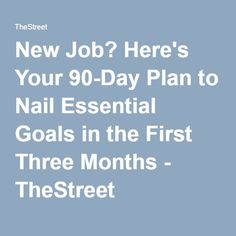 New Job? Here's Your 90-Day Plan to Nail Essential Goals in the First Three Months - TheStreet