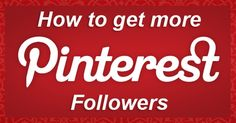 30 Ways to Get More Pinterest Followers!...