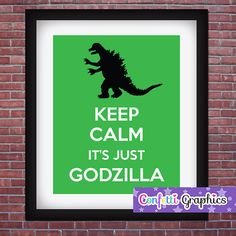 Keep Calm It's Just Godzilla Poster Sign by ConfettiGraphics, $4.00