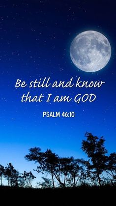 """Be still and know that I am God"" Psalms 46:10"