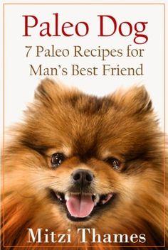 Paleo Dog: 7 Paleo Recipes for Man's Best Friend by Mitzi Thames, http://www.amazon.com/dp/B00EBX5A16/ref=cm_sw_r_pi_dp_0W6.rb1E3HTJF