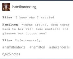 Hahahamilton. Oh gosh. Yes this is marriage