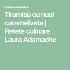 Tiramisù cu nuci caramelizate | Retete culinare Laura Adamache