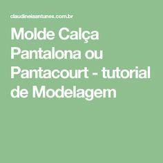 Molde Calça Pantalona ou Pantacourt - tutorial de Modelagem