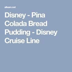 Disney - Pina Colada Bread Pudding -  Disney Cruise Line