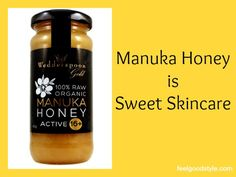 Try manuka honey for soft, supple, clear, radiant skin. It's the bees knees...