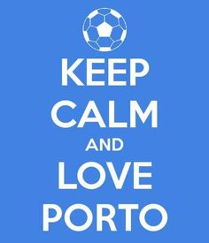 F.C.Porto Fc Porto, Porto City, Portuguese Quotes, Keep Calm Posters, Best Club, Image Fun, Keep Calm And Love, Portugal, Soccer