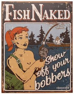 Fish naked! and often… haha @Andrew Warner i think the team would throw a fit if this happened