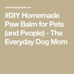 #DIY Homemade Paw Balm for Pets (and People) - The Everyday Dog Mom