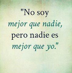 """""""No soy mejor que nadie, pero nadie es mejor que yo"""" #frases-- Así es :) la verdad!"""