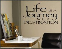 This quote is so true.  Life is a Journey not a destination!