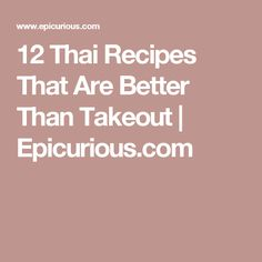 12 Thai Recipes That Are Better Than Takeout | Epicurious.com