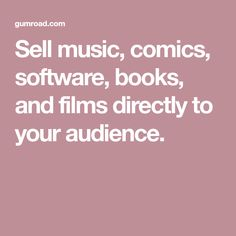 Sell music, comics, software, books, and films directly to your audience.