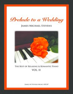 Prelude To A Wedding (The Best Of Relaxing & Romantic Piano) By James Michael Stevens Best Digital Piano, Digital Sheet Music, Violin Parts, Pandora Radio, Wedding Songs, Wedding Ideas, Smooth Jazz, Song One, Piano Sheet Music