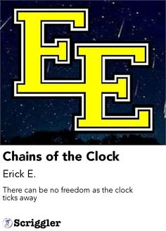 Chains of the Clock by Erick E. https://scriggler.com/detailPost/poetry/36992