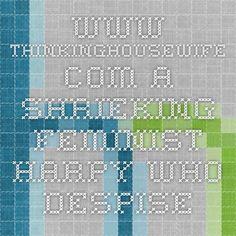 www.thinkinghousewife.com  a shrieking feminist harpy who despised me