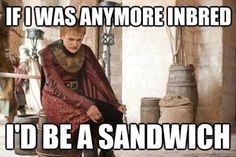 If I was any more inbred I'd be a sanwich! | #GameofThrones #GoT #JoffreyBaratheon