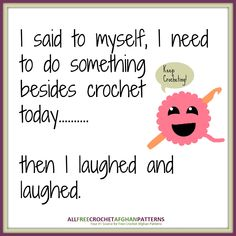 Just keep crocheting....keep on crocheting...
