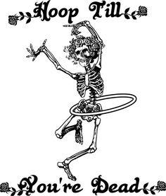 Hoop Til You're Dead - Grateful Dead skeleton! Dibujos Tattoo, Hoop Dreams, Flow Arts, Happy Hippie, Danse Macabre, Grateful Dead, Illustrations, My Love, Hula Hooping