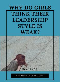 Girls Leadership | Leader Styles | Fear of Leading | Ambition