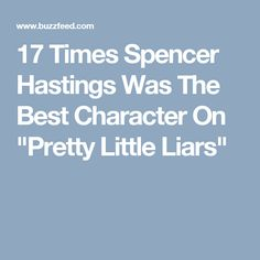 "17 Times Spencer Hastings Was The Best Character On ""Pretty Little Liars"""