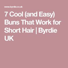 7 Cool (and Easy) Buns That Work for Short Hair | Byrdie UK