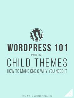 Wordpress 101 Part 5 Child Themes