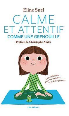 Calme et attentif comme une grenouille : La méditation pour les enfants... avec leurs parents Et son CD audio de méditations guidées, lues par Sara Giraudeau