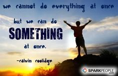 We cannot do everything at once, but we can do something at once. via @SparkPeople