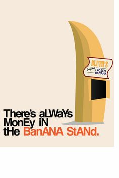 There's always money in the banana stand.