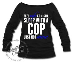 Custom Law Enforcement Police Wife Clothing Apparel and Military Wife Support Apparel. Whether you are a Police Wife or Military significant other, we can create something completely unique for you!