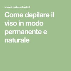 Come depilare il viso in modo permanente e naturale Health And Wellness, Health Fitness, Diy Beauty, The Cure, Healthy, How To Make, Nutella, Cavities, Diets