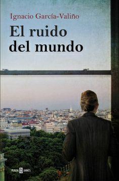 El ruido del mundo, de Ignacio García-Valiño - Editorial: Plaza Janés -  Signatura: N GAR rui -  Código de barras: 3274075 http://www.megustaleer.com/ficha/L342448/el-ruido-del-mundo