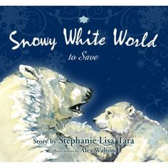 """Free Kindle Book For A Limited Time : Snowy White World to Save - *BEST ENVIRONMENTAL BOOK OF THE YEAR - 2007, USA BOOKS NEWS©—SHARON STONE, Actress, Activist: """"Snowy White World to Save cleverly introduces young children to environmental awareness and global warming by making them aware of what is happening to our planet, and what they can do to help save it. Ms. Tara provides a wonderful resource guide at the back of the book that encourages young readers to further educate themselves on…"""