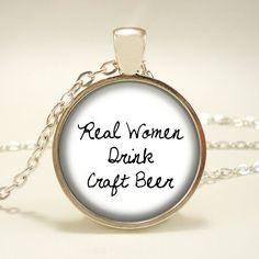 Real Women Drink Craft Beer - Handmade Pendant Necklace - Beer - Ale - Beer Lover - Octoberfest - Beer Jewelry - Beer Pendant - Brewskie