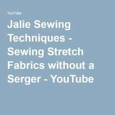 Jalie Sewing Techniques - Sewing Stretch Fabrics without a Serger - YouTube