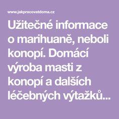 Užitečné informace o marihuaně, neboli konopí. Domácí výroba masti z konopí a dalších léčebných výtažků. Recepty na pokrmy z konopí.
