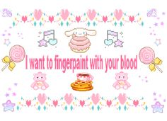 I want to fingerprint with your blood. Angel Aesthetic, Quote Aesthetic, Pink Aesthetic, Im Losing My Mind, Lose My Mind, Trauma, Goth Quotes, Kawaii Quotes, Desu Desu
